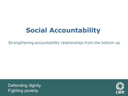 Defending dignity. Fighting poverty. Social Accountability Strengthening accountability relationships from the bottom up.