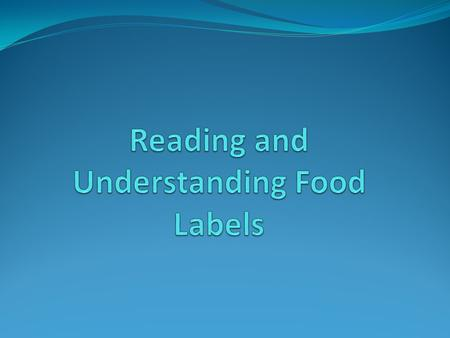 Learning Outcomes The student will be able to: 1. Read and understand food labels 2. State the components of food labels 3. Differentiate between the.