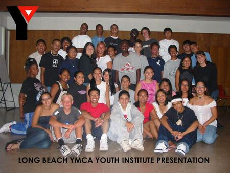 LONG BEACH YMCA YOUTH INSTITUTE PRESENTATION. WHAT IS A YOUTH INSTITUTE? History Goals Nine Principals Youth Development Foundation Recruitment Technology.