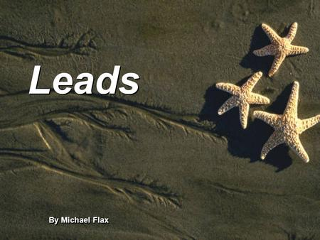Leads By Michael Flax. Leads Readers decide in the first _______ to ___ words whether or not to read a story. ___________________ Readers decide in the.