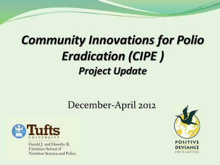 December-April 2012. 2 Outline CIPE Project Goals Field-Visits Objectives Outcomes Assets Challenges Next Steps.