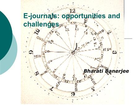 E-journals: opportunities and challenges Bharati Banerjee.