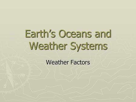 Earth's Oceans and Weather Systems Weather Factors.