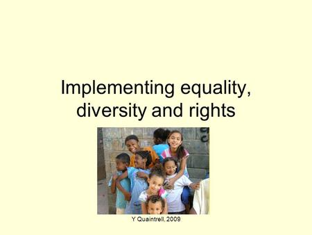 Y Quaintrell, 2009 Implementing equality, diversity and rights.