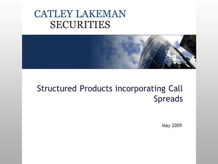 Structured Products incorporating Call Spreads May 2009.