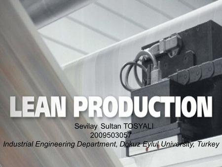 1 Sevilay Sultan TOSYALI 2009503057 Industrial Engineering Department, Dokuz Eylul University, Turkey.