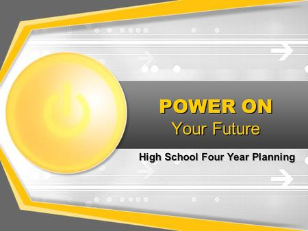 POWER ON Your Future High School Four Year Planning.