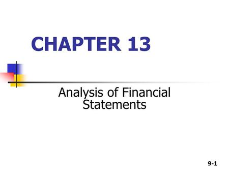9-1 CHAPTER 13 Analysis of Financial Statements. 9-2 Analysis of Financial Statements Ratio analysis Trend Analysis DuPont Analysis Competitive Comparisons.