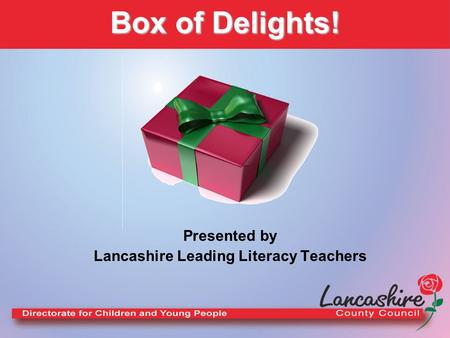 Presented by Lancashire Leading Literacy Teachers Box of Delights!