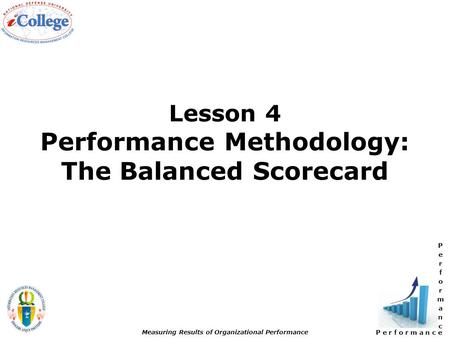 P e r f o r m a n c e Measuring Results of Organizational Performance Lesson 4 Performance Methodology: The Balanced Scorecard.