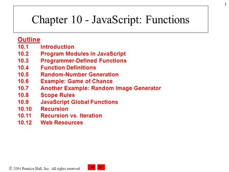  2004 Prentice Hall, Inc. All rights reserved. 1 Chapter 10 - JavaScript: Functions Outline 10.1 Introduction 10.2 Program Modules in JavaScript 10.3.
