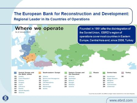 The European Bank for Reconstruction and Development: Regional Leader in its Countries of Operations Founded in 1991 after the disintegration of the Soviet.