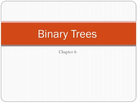 Binary Trees Chapter 6.
