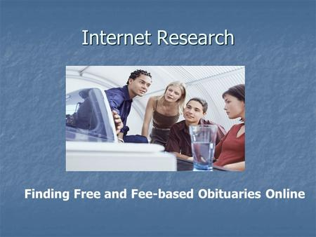 Internet Research Finding Free and Fee-based Obituaries Online.