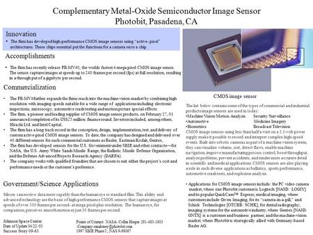 Complementary Metal-Oxide Semiconductor Image Sensor Photobit, Pasadena, CA Innovation The firm has developed high-performance CMOS image sensors using.