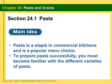 Section 24.1 Pasta Pasta is a staple in commercial kitchens and is a popular menu choice. To prepare pasta successfully, you must become familiar with.