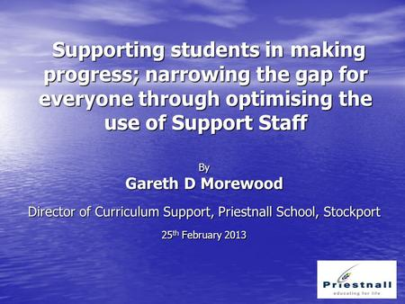 Supporting students in making progress; narrowing the gap for everyone through optimising the use of Support Staff Supporting students in making progress;