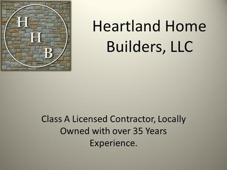 Class A Licensed Contractor, Locally Owned with over 35 Years Experience. Heartland Home Builders, LLC.