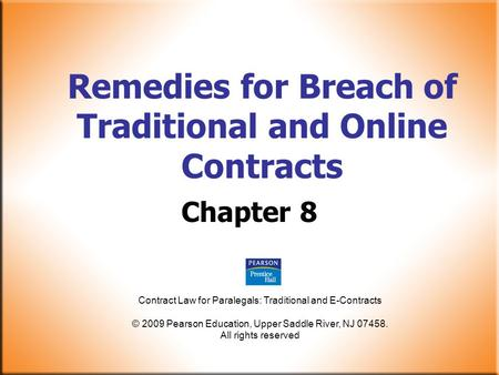 Contract Law for Paralegals: Traditional and E-Contracts © 2009 Pearson Education, Upper Saddle River, NJ 07458. All rights reserved Remedies for Breach.