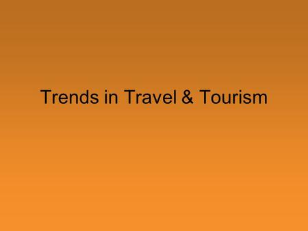 Trends in Travel & Tourism. The Tourism Revolution Every day in 2000, approximately 1.8 million people worldwide travelled outside their homes On average,
