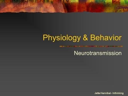 Physiology & Behavior Neurotransmission Jette Hannibal - Inthinking.