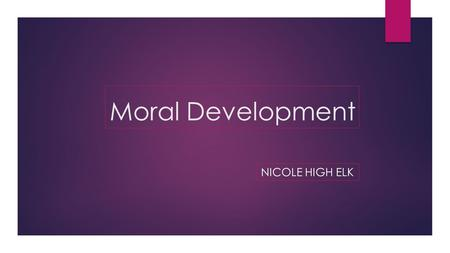 Moral Development NICOLE HIGH ELK. Reflection from Prior Lesson:  Social Cognition:  Understanding empathy  To know when someone is upset or happy.