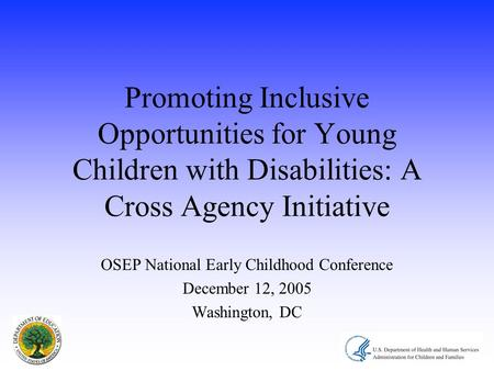 Promoting Inclusive Opportunities for Young Children with Disabilities: A Cross Agency Initiative OSEP National Early Childhood Conference December 12,