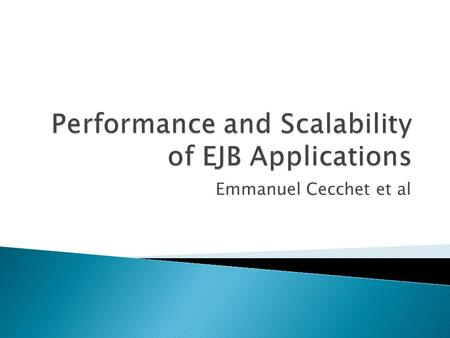 Emmanuel Cecchet et al.  Performance Scalability of J2EE application servers.  Test effect of: ◦ Application Implementation Methods ◦ Container Design.