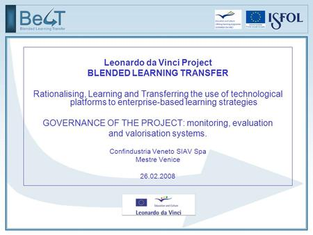Leonardo da Vinci Project BLENDED LEARNING TRANSFER Rationalising, Learning and Transferring the use of technological platforms to enterprise-based learning.