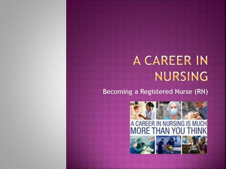 Becoming a Registered Nurse (RN).  You need a high school diploma to enter nursing school  Some nursing schools require a pre-admission test called.