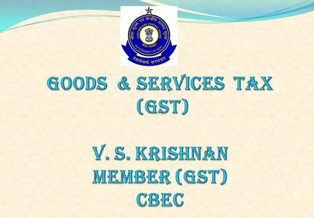  GST – Why?  Legal Requirements for proposed GST  Features of GST Model  Procedural Aspects  Current State of Play  Issues under Discussions  Impact.