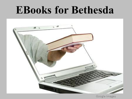 EBooks for Bethesda Google Images. Teaching Suggestions for Using eBooks Project an eBook on your whiteboard Start research projects with a nonfiction.