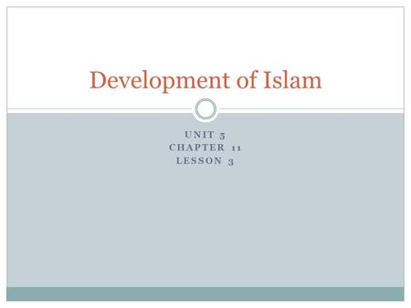 Development of Islam Unit 5 Chapter 11 Lesson 3.