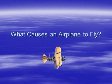 What Causes an Airplane to Fly? Test Your Knowledge ! Match term with letter. Weight Drag Lift Thrust A_______ B________ C________ D________.