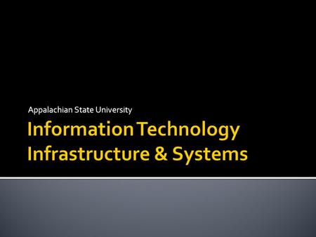 Appalachian State University. Middleware (Identity Mgmt., Netreg, Address Management) Storage and Backup SystemsServer SystemsSecurity SystemsData CenterNetwork.