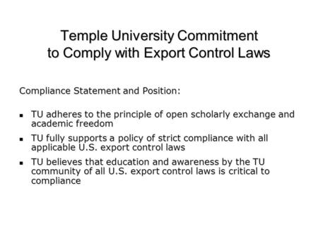 Temple University Commitment to Comply with Export Control Laws Compliance Statement and Position: TU adheres to the principle of open scholarly exchange.
