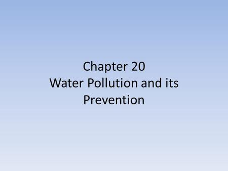 Chapter 20 Water Pollution and its Prevention. Types of Pollution Point sources: comes straight from a specific source (ex: specific factory) Nonpoint.