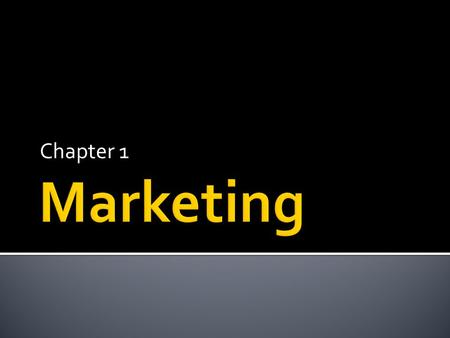 Chapter 1 Marketing.