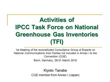 Activities of IPCC Task Force on National Greenhouse Gas Inventories (TFI) 1st Meeting of the reconstituted Consultative Group of Experts on National Communications.