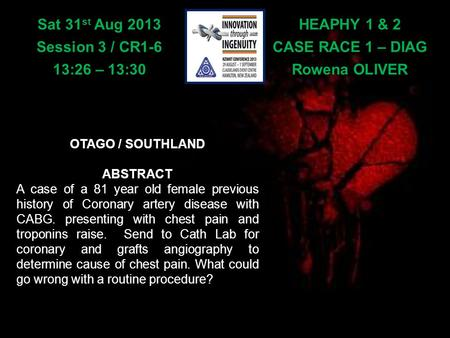 HEAPHY 1 & 2 CASE RACE 1 – DIAG Rowena OLIVER Sat 31 st Aug 2013 Session 3 / CR1-6 13:26 – 13:30 OTAGO / SOUTHLAND ABSTRACT A case of a 81 year old female.