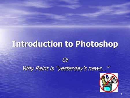 "1 Introduction to Photoshop Or Why Paint is ""yesterday's news…"""