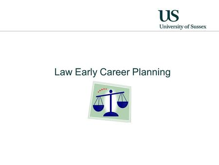 Law Early Career Planning. Some issues to consider What you can do now How Careers & Employability Centre can help Your assignment.