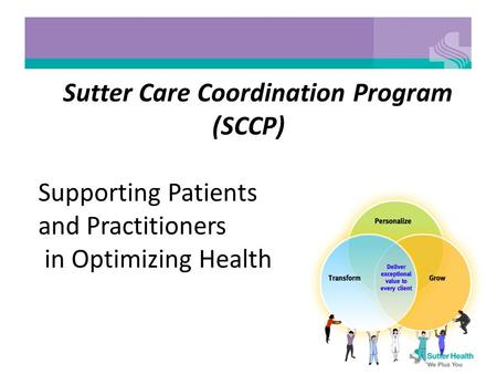 Sutter Care Coordination Program (SCCP) Supporting Patients and Practitioners in Optimizing Health.