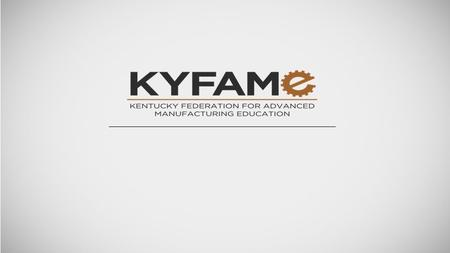 History -Originated in 20 year continuing education program at Toyota -KY FAME industry partnership launched in 2009. -9 manufacturers in the Bluegrass.