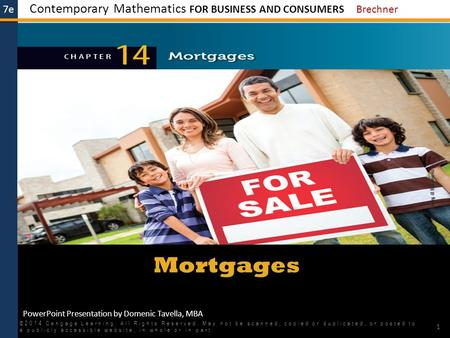 7e Contemporary Mathematics FOR BUSINESS AND CONSUMERS Brechner PowerPoint Presentation by Domenic Tavella, MBA Mortgages ©2014 Cengage Learning. All Rights.