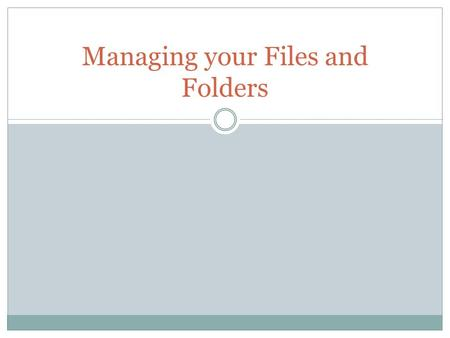 Managing your Files and Folders. EASY FILE RETRIEVAL SAVES TIME QUICKER BACK-UP LESS STRESS HAPPIER TEACHER Managing your Files and Folders.