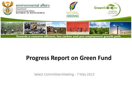 For Sustainable Development Progress Report on Green Fund Select Committee Meeting - 7 May 2013.