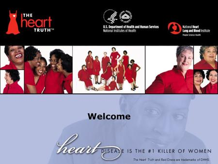 Welcome The Heart Truth and Red Dress are trademarks of DHHS.