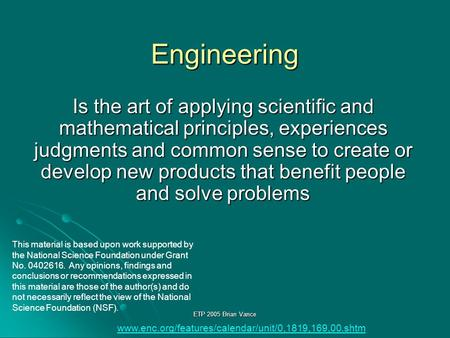 ETP 2005 Brian Vance Engineering Is the art of applying scientific and mathematical principles, experiences judgments and common sense to create or develop.
