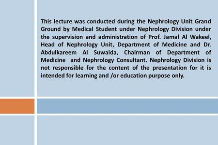 This lecture was conducted during the Nephrology Unit Grand Ground by Medical Student under Nephrology Division under the supervision and administration.